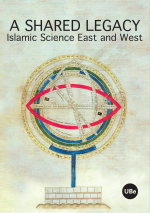A Shared Legacy. Islamic Science East and West