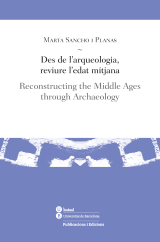Des de l'arqueologia, reviure l'edat mitjana / Reconstructing the Middle Ages through Archaeology