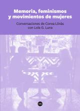 Memoria, feminismos y movimientos de mujeres. Conversaciones de Conxa Llinàs con Lola G. Luna